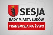 XXXVI Sesja Rady Miasta Łuków - transmisja NA ŻYWO